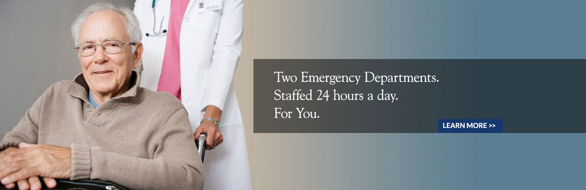 Two Emergency Departments...Staffed 24 hours a day. For You.