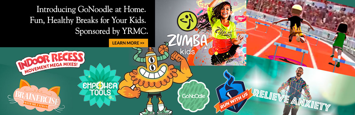 Introducing GoNoodle at Home. Fun, Healthy Breaks for Your Kids. Sponsored by YRMC. Learn More>>